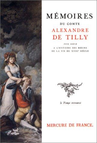 MEMOIRES POUR SERVIR A L'HISTOIRE MOEURS FIN 18E: TILLY ALEXANDRE DE