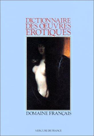 Dictionnaire des oeuvres érotiques(domaine français) (French Edition): ...