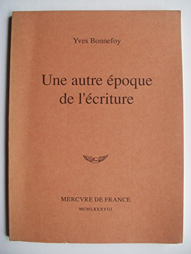 Une autre époque de l'écriture (French Edition) (2715215428) by Yves Bonnefoy