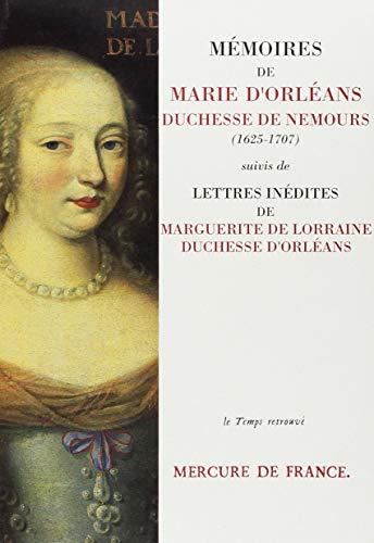9782715216419: Mémoires de Marie d'Orléans, duchesse de Nemours. Suivis de Lettres inédites de Marguerite de Lorraine, duchesse d'Orléans (Le Temps retrouvé) (French Edition)
