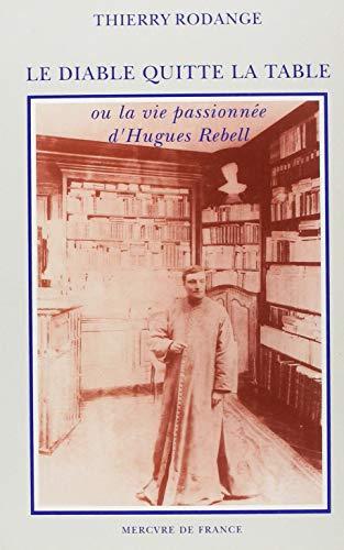 9782715218451: Le Diable quitte la table ou La vie passionnée d'Hugues Rebell