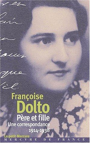 PÈRE ET FILLE : UNE CORRESPONDANCE 1914-1938: DOLTO FRAN�OISE