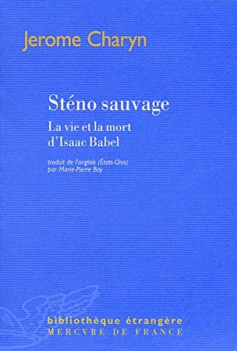 """""""sténo sauvage ; la vie et la mort d'isaac babel"""": Jerome Charyn"""