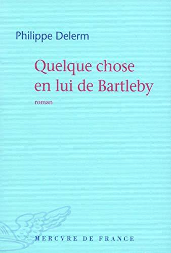 9782715228245: Quelque Chose En Lui De Bartleby (French Edition)