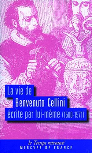 9782715228948: La vie de Benvenuto Cellini écrite par lui-même: (1500-1571)