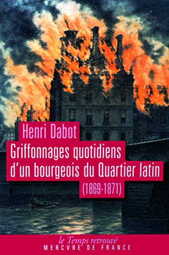 Griffonnages d'un bourgeois du quartier latin 1869/1871: Dabot Henri