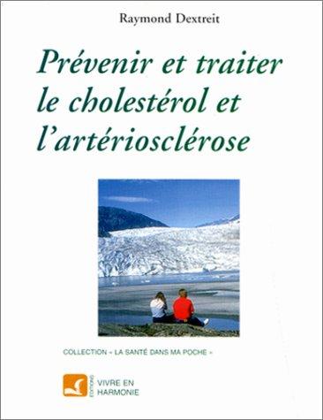 PREVENIR, TRAITER LE CHOLESTEROL, ET L'ARTERIOSCLEROSE (La: Raymond Dextreit