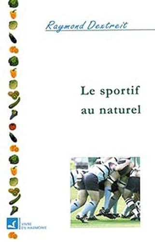 Sportif au naturel (La voie de la: Raymond Dextreit