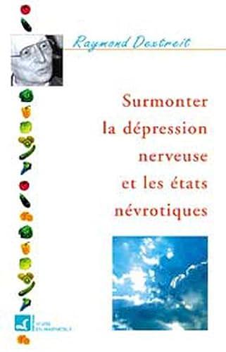 9782715501713: Surmonter la dépression nerveuse et les états névrotiques (La voie de la sante)