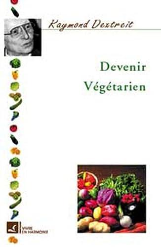 Devenir végétarien: Dextreit, Raymond