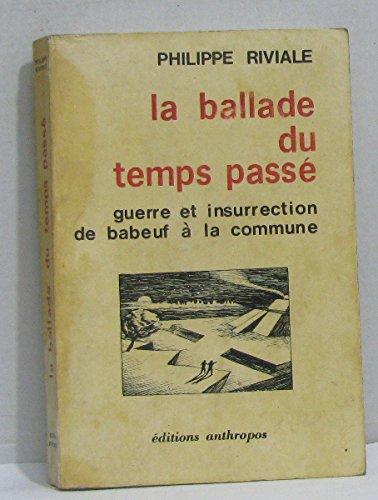 9782715702820: La Ballade du temps passé : Guerre et insurrection, de Babeuf à la Commune (Collection La Conquête et la mort)