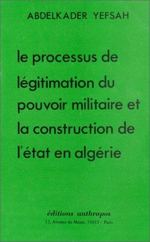 9782715710528: Le processus de l�gitimation du pouvoir militaire et la construction de l'Etat en Alg�rie