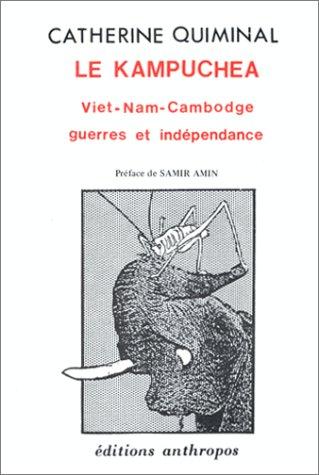 Le Kampuchea - Viet-Nam-cambodge Guerres et Indéendance: Catherine Quiminal