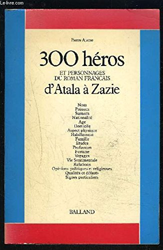 300 heros et personnages du roman francais: n/a