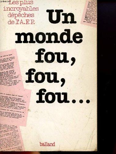 Un Monde fou, fou, fou--: Les plus incroyables depeches de l'Agence France presse (French ...