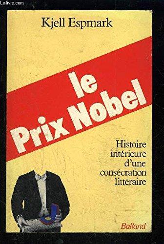 LE PRIX NOBEL. Histoire intà rieure d'une: Kjell Espmark