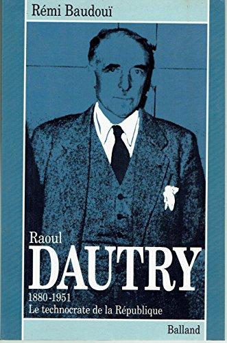 9782715809154: Raoul Dautry: 1880-1951 : le technocrate de la Republique (Biographies) (French Edition)