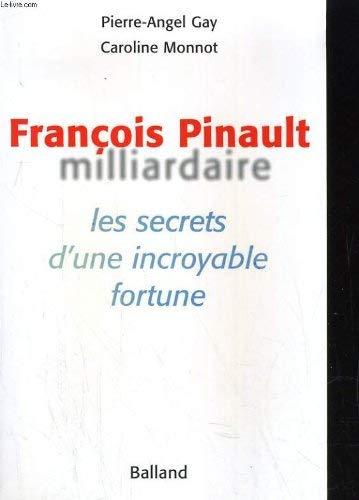9782715812130: Francois Pinault milliardaire, ou, Les secrets d'une incroyable fortune (French Edition)