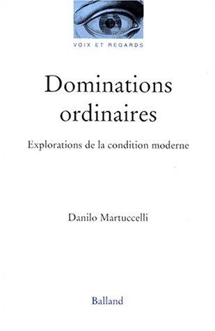 9782715813359: Dominations ordinaires. Explorations de la condition moderne