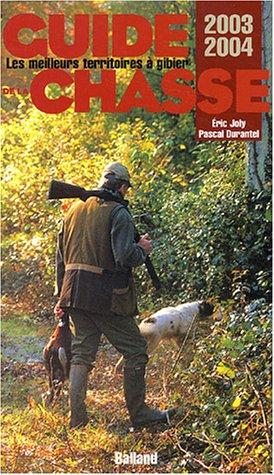 Guide de la chasse 2003-2004 : Les: Eric Joly; Pascal