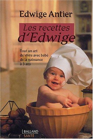 9782715815131: Les recettes d'Edwige : Tout un art de vivre avec bébé de la naissance à 3 ans