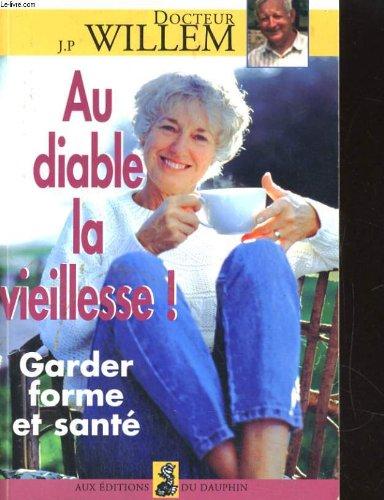 9782716311380: AU DIABLE LA VIEILLESSE ! Garder forme et sant�
