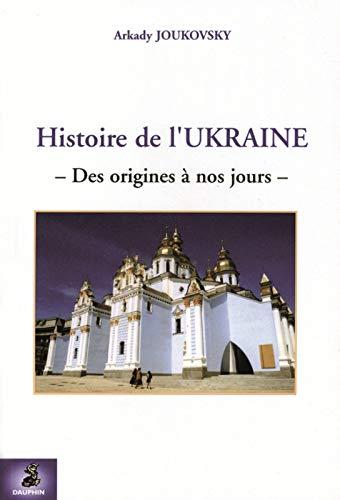 HISTOIRE DE L UKRAINE DES ORIGINES A NOS: JOUKOVSKY ARKADY