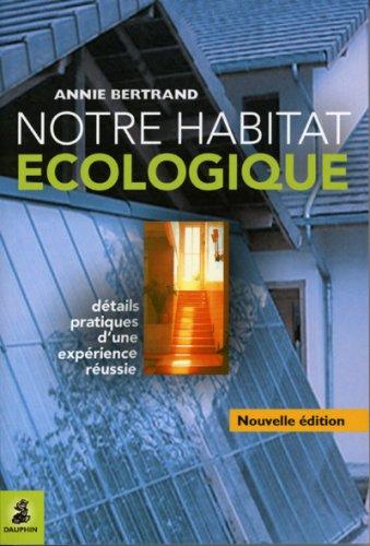 NOTRE HABITAT ECOLOGIQUE - NOUV ED 2005: BERTRAND ANNIE
