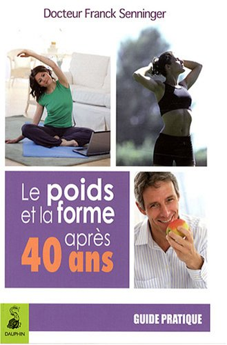 POIDS ET LA FORME APRES 40 ANS -LE-: SENNINGER FRANCK