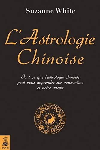 9782716313810: L'astrologie chinoise : Tout ce que l'astrologie chinoise peut vous apprendre sur vous-même et votre avenir