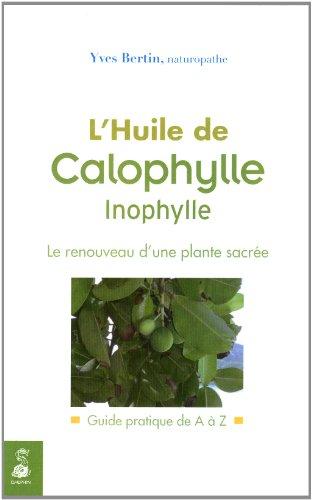 HUILE DE CALOPHYLLE INOPHYLLE -L-: BERTIN YVES