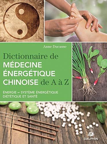 DICTIONNAIRE MEDECINE ENERGETIQUE CHINOI: DUCASSE ANNE