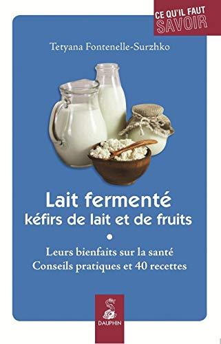 LAIT FERMENTÉ, KÉFIRS DE LAIT ET DE FRUITS LEURS BIENFAITS SUR LA SANTÉ ...