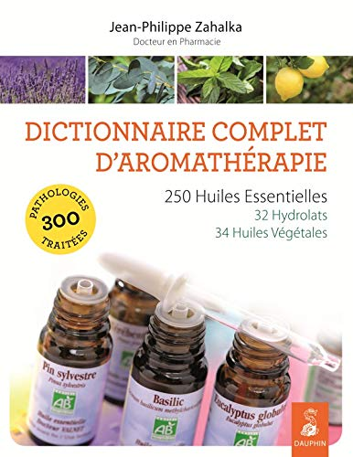 Dictionnaire complet d'aromathérapie: Jean-Philippe Zahalka