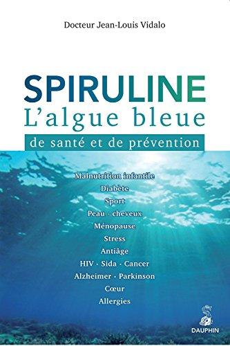 Spiruline : L'algue bleue de santé et: Vidalo, Jean-Louis