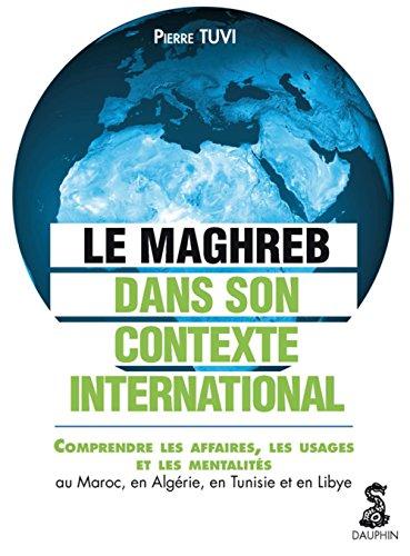le Maghreb dans son contexte international : les affaires, les usages et les mentalités: ...