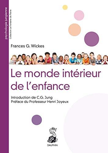 Le monde intérieur de l'enfance: Frances-G Wickes; Carl Gustav Jung