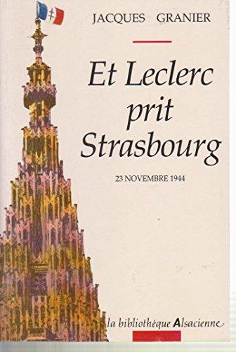 Et Leclerc prit Strasbourg (La Biblioth?que alsacienne): Granier, Jacques