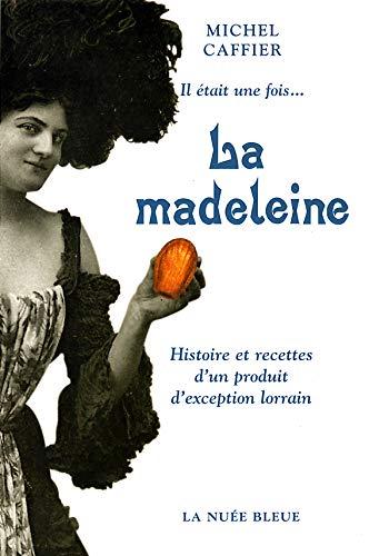 9782716503037: Il était une fois... La madeleine : Histoire et recettes d'un produit d'exception lorrain