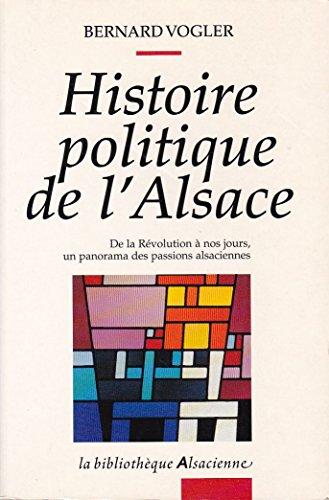 9782716503655: Histoire politique de l'Alsace: De la Revolution a nos jours, un panorama des passions alsaciennes (La bibliotheque alsacienne) (French Edition)