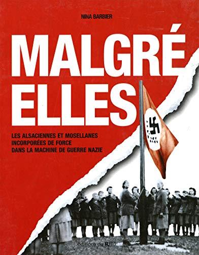 9782716504768: Malgr�-elles : Les Alsaciennes et les Mosellanes incorpor�es de force dans la machine de guerre nazie