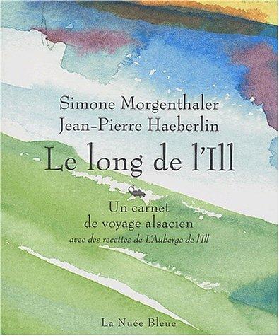 9782716505819: Le long de l'IIl : Un carnet de voyage alsacien, avec des recettes de L'Auberge de l'Ill