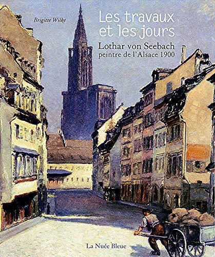 9782716506076: Les travaux et les jours : Lothar von Seebach, peintre de l'Alsace 1900