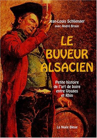 9782716506243: Le buveur alsacien : Petite histoire de l'art de boire entre Vosges et Rhin