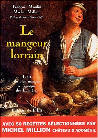 Le Mangeur lorrain : L'art du bien: MOULIN François et