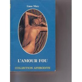 L'Amour fou (Collection Aphrodite): Liane Méry