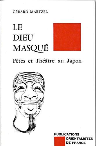 LE DIEU MASQUE. Fetes et Theatre au Japon: Martzel, Gerard