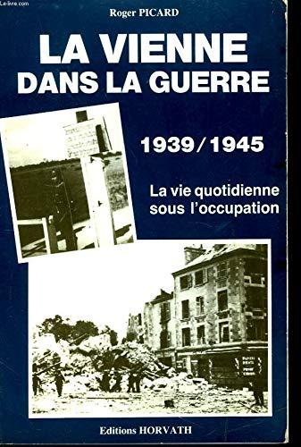9782717103373: La Vienne dans la guerre, 1939-1945 (La Vie quotidienne sous l'Occupation) (French Edition)