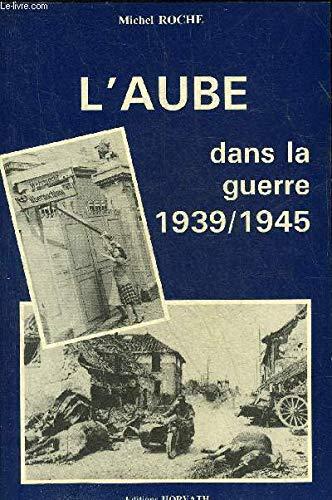 L'Aube Dans La Guerre 1939-1945: Roche, Michel