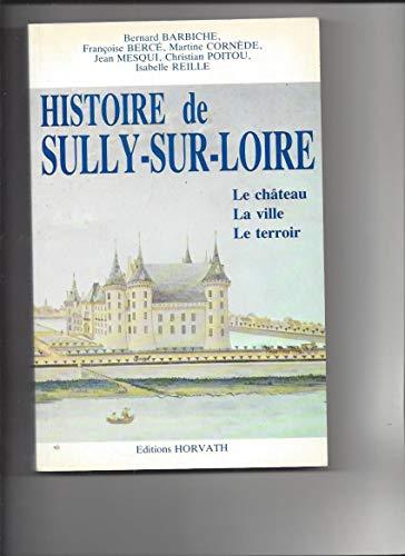 9782717104363: Histoire de Sully-sur-Loire : Le château, la ville, le terroir